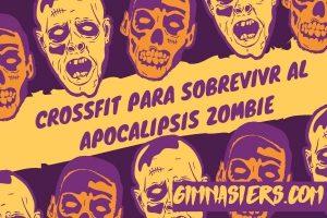 Cómo el Crossfit puede ayudarte a sobrevivir al Apocalipsis Zombie